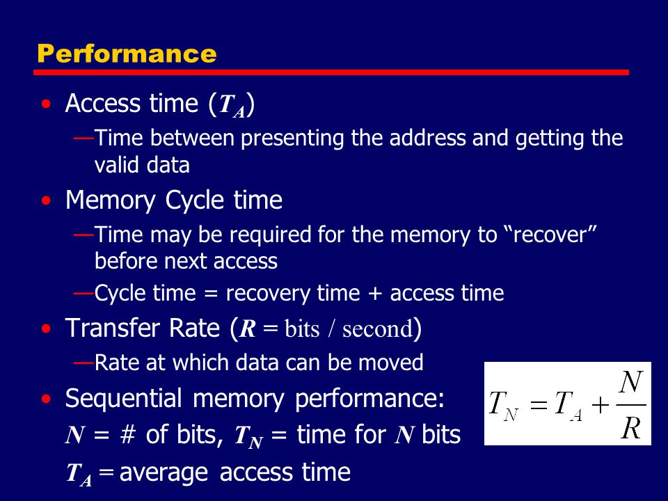 Transfer Rate (R = bits / second) Sequential memory performance: