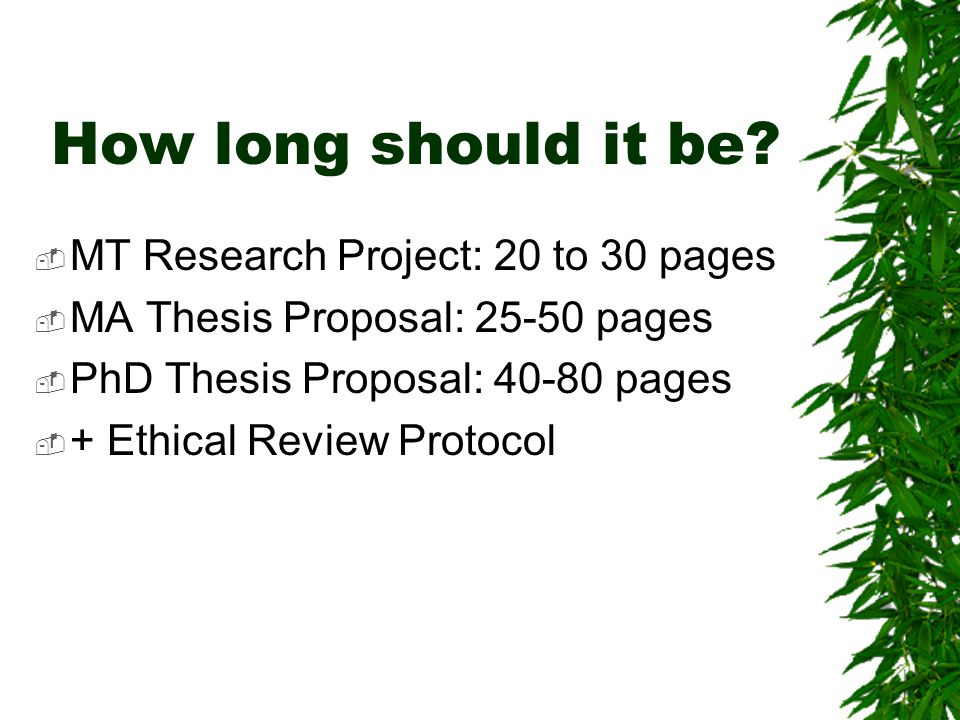 how long should a thesis proposal be Thesis proposal writing • generally, a research proposal should too long or too short 12/17/2013 10 dos and do nots • do.