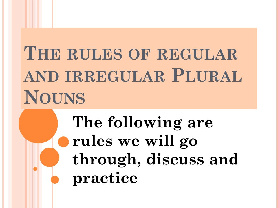 The rules of regular and irregular Plural Nouns
