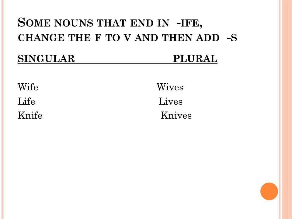 Some nouns that end in -ife, change the f to v and then add -s