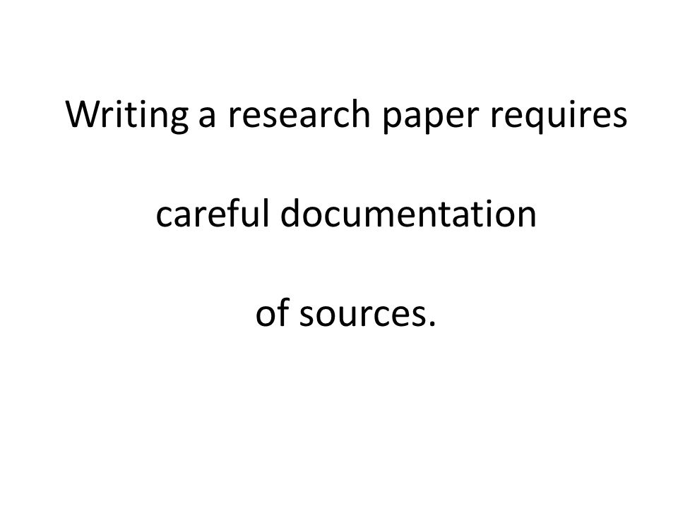 Writing a research paper requires careful documentation of sources.