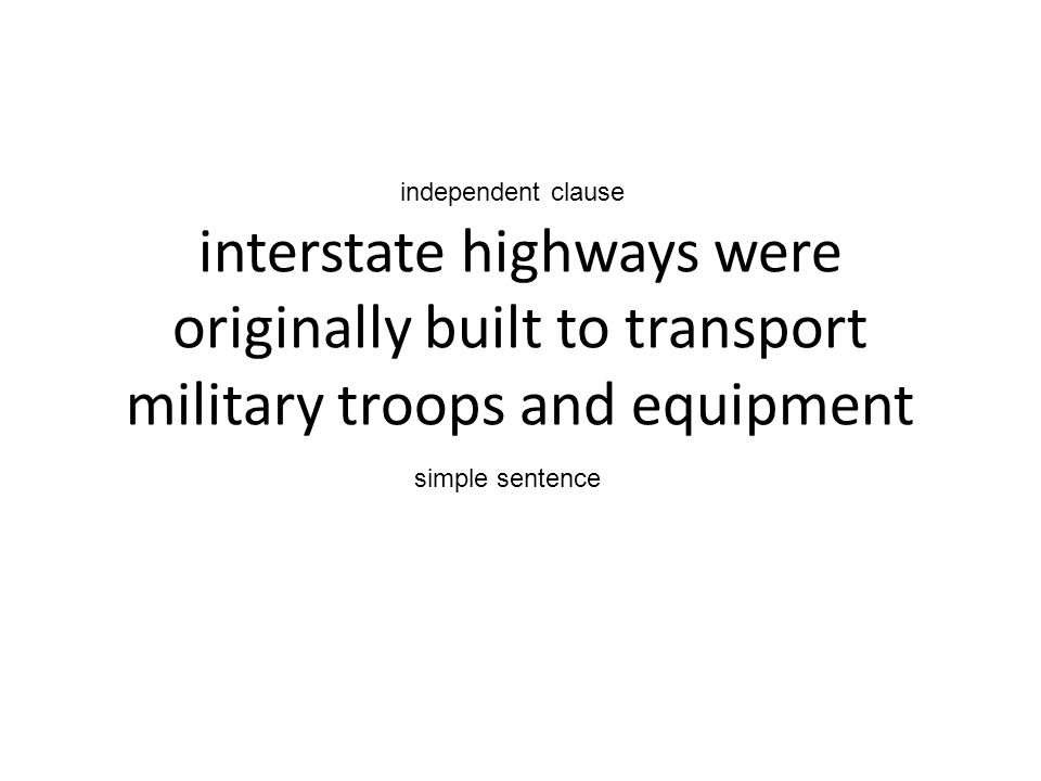 independent clause interstate highways were originally built to transport military troops and equipment.