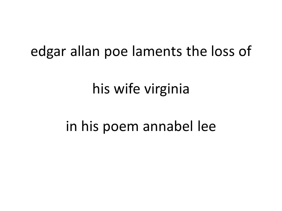 edgar allan poe laments the loss of his wife virginia in his poem annabel lee