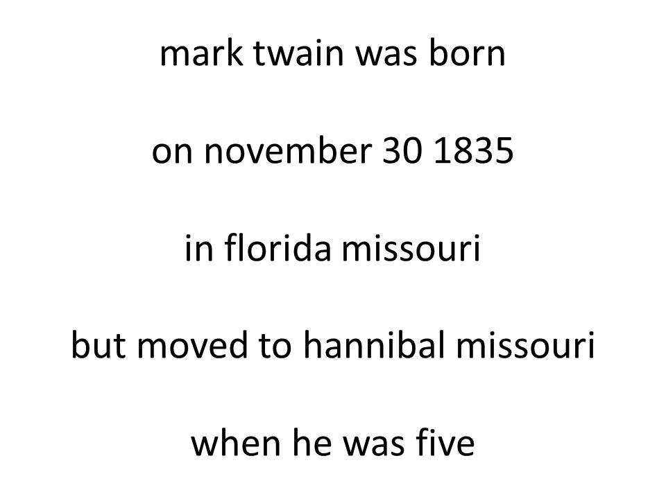 mark twain was born on november 30 1835 in florida missouri but moved to hannibal missouri when he was five