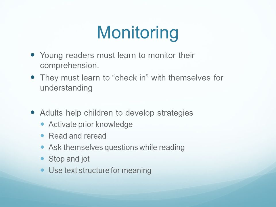 Monitoring Young readers must learn to monitor their comprehension.