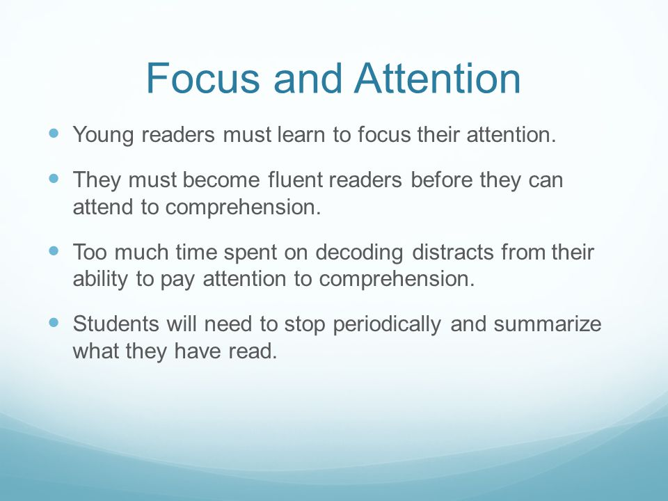 Focus and Attention Young readers must learn to focus their attention.