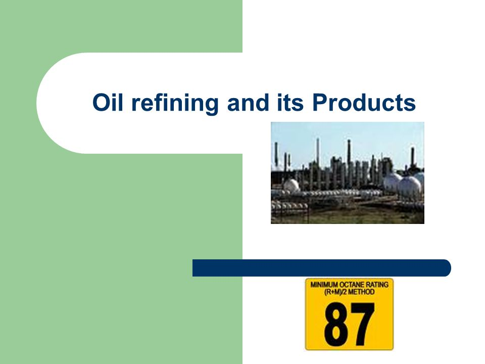 Oil refining and its Products