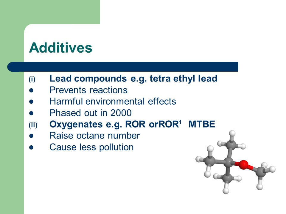 Additives Lead compounds e.g. tetra ethyl lead Prevents reactions