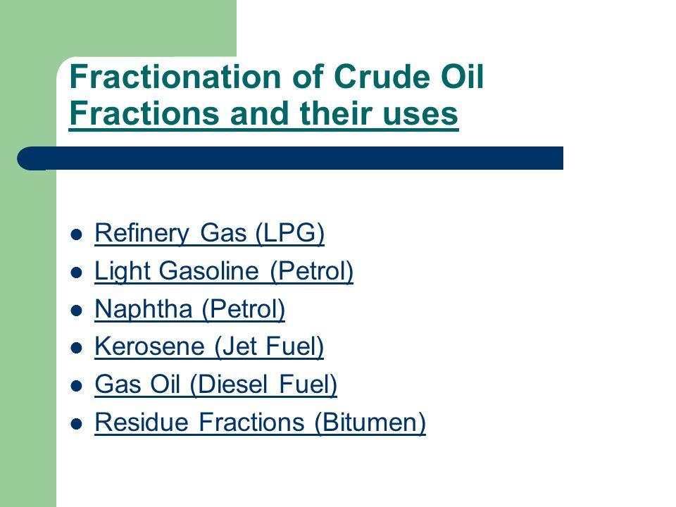 Fractionation of Crude Oil Fractions and their uses