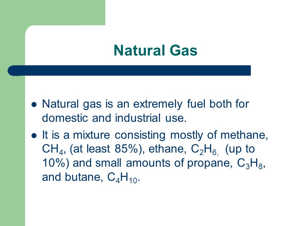 Natural Gas Natural gas is an extremely fuel both for domestic and industrial use.