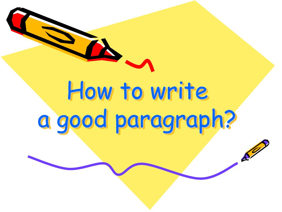 How to write a good paragraph? - ppt download