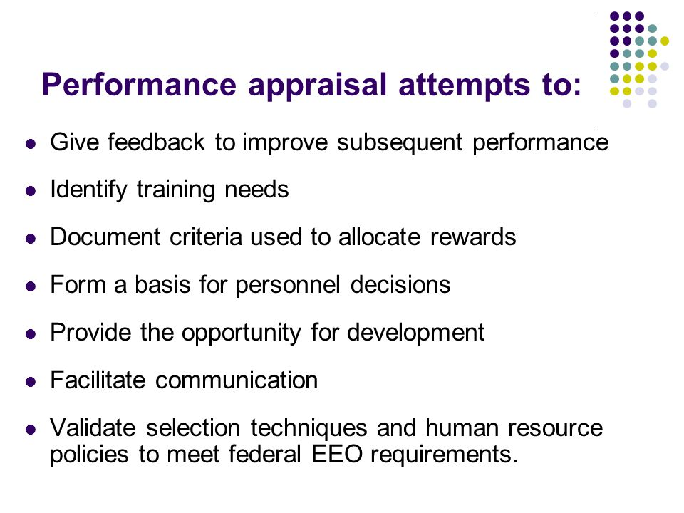Performance appraisal attempts to: