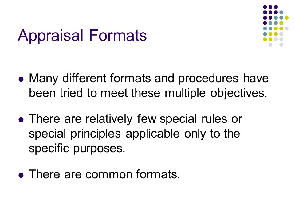 Appraisal Formats Many different formats and procedures have been tried to meet these multiple objectives.