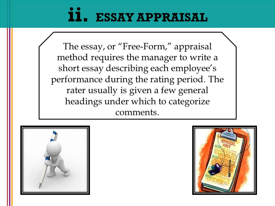 essay method in performance appraisal It probably goes without saying that different industries and jobs need different kinds of appraisal methods for our purposes, we will discuss some of the main ways to assess performance in a performance evaluation form of course.