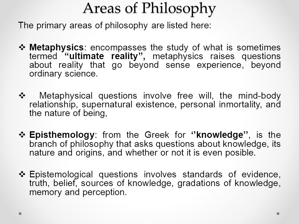 Areas of Philosophy The primary areas of philosophy are listed here: