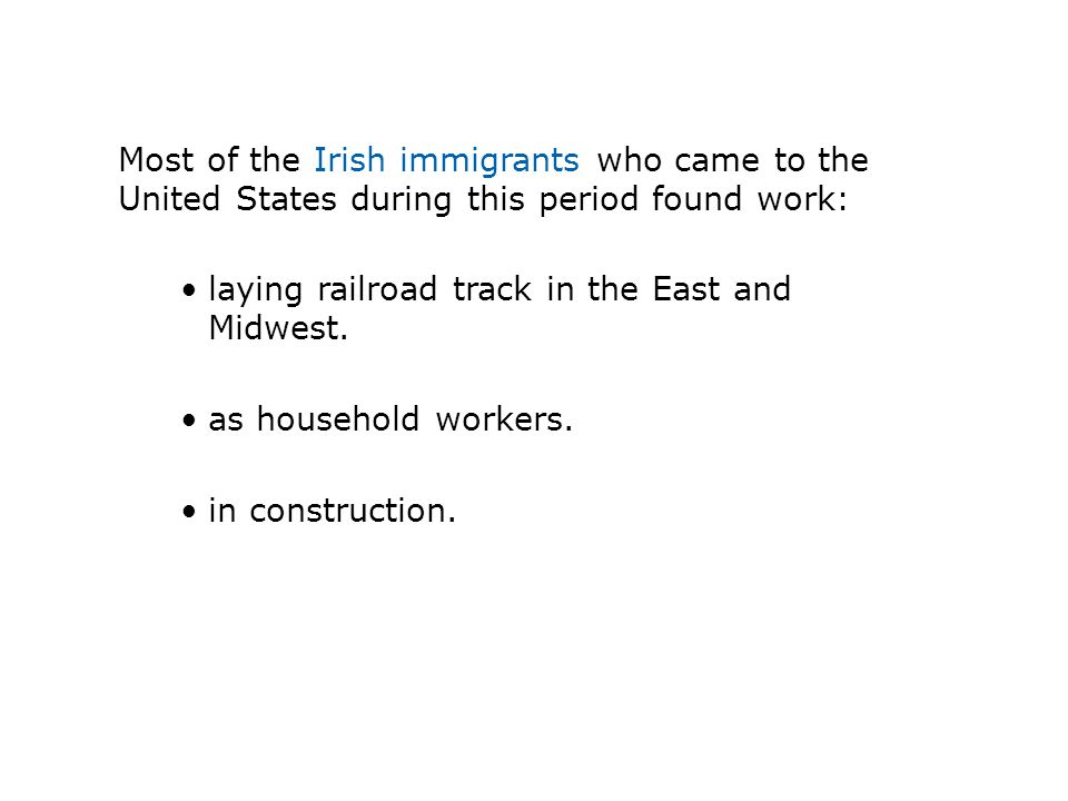 Most of the Irish immigrants who came to the United States during this period found work:
