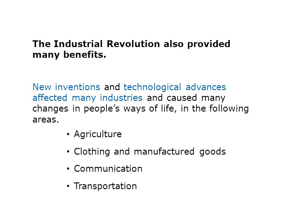 The Industrial Revolution also provided many benefits.