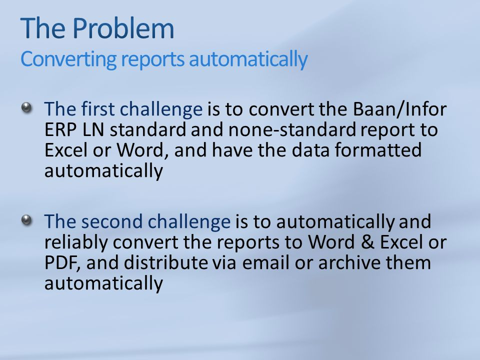 The Problem Converting reports automatically
