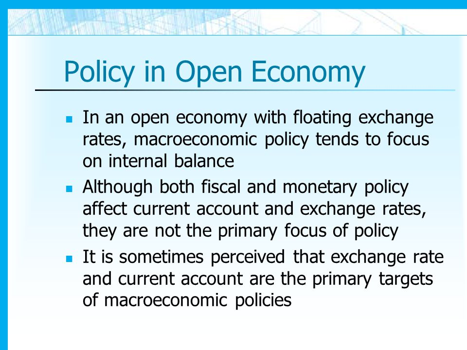 Policy in Open Economy In an open economy with floating exchange rates, macroeconomic policy tends to focus on internal balance.