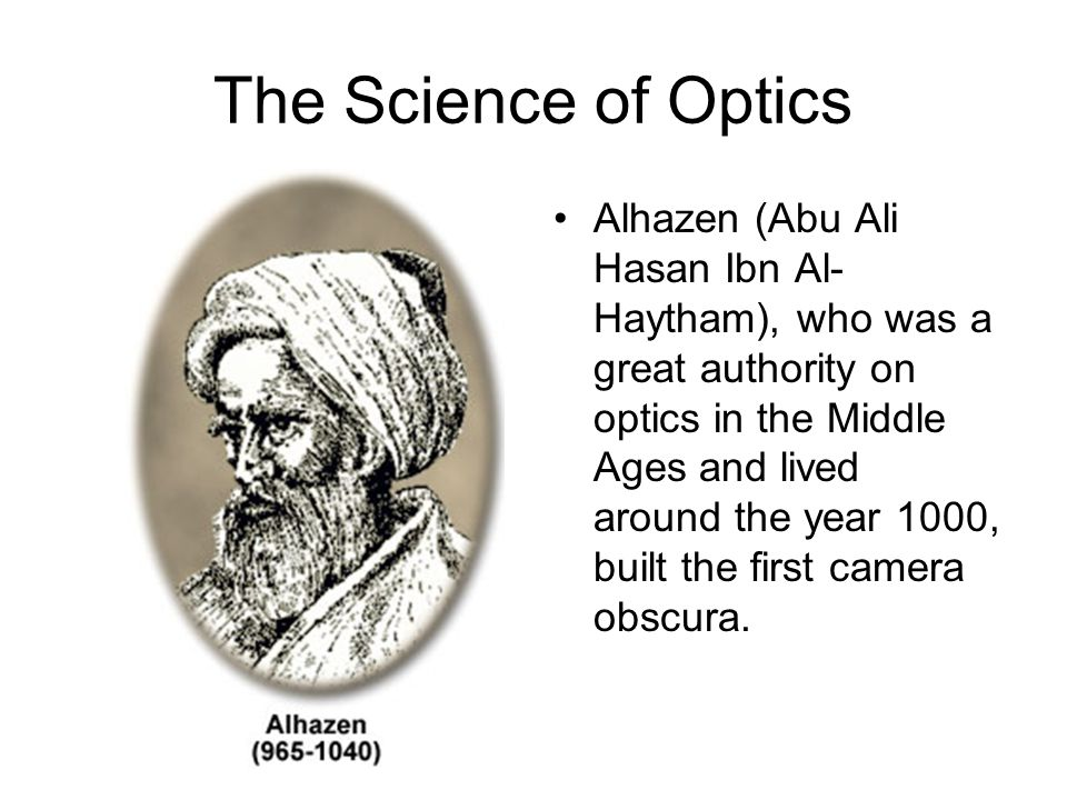 Alhazen: the Father of Optics and the First Scientist ...