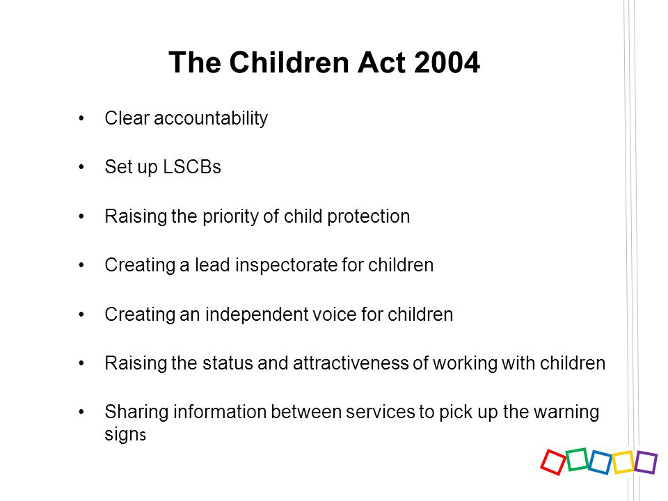 recommendations for the children act 2004 Section 13 of the children act 2004 requires each local authority to establish a local safeguarding children board (lscb) for their area and specifies the organisations and individuals (other than the local authority) that should be represented on lscbs.