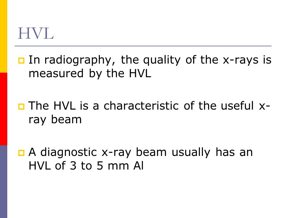 HVL In radiography, the quality of the x-rays is measured by the HVL