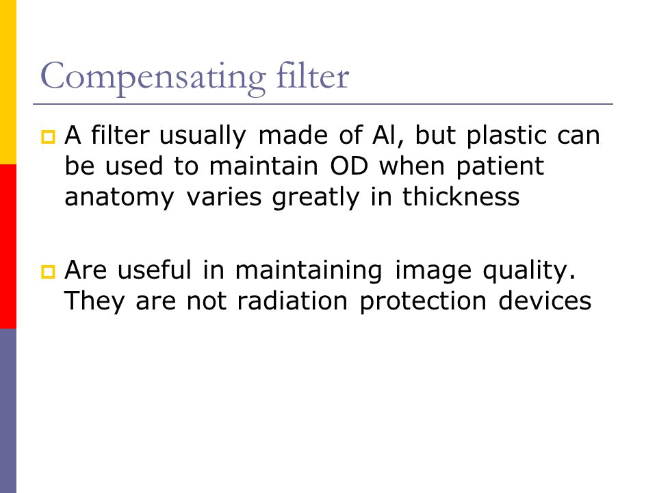 Compensating filter A filter usually made of Al, but plastic can be used to maintain OD when patient anatomy varies greatly in thickness.