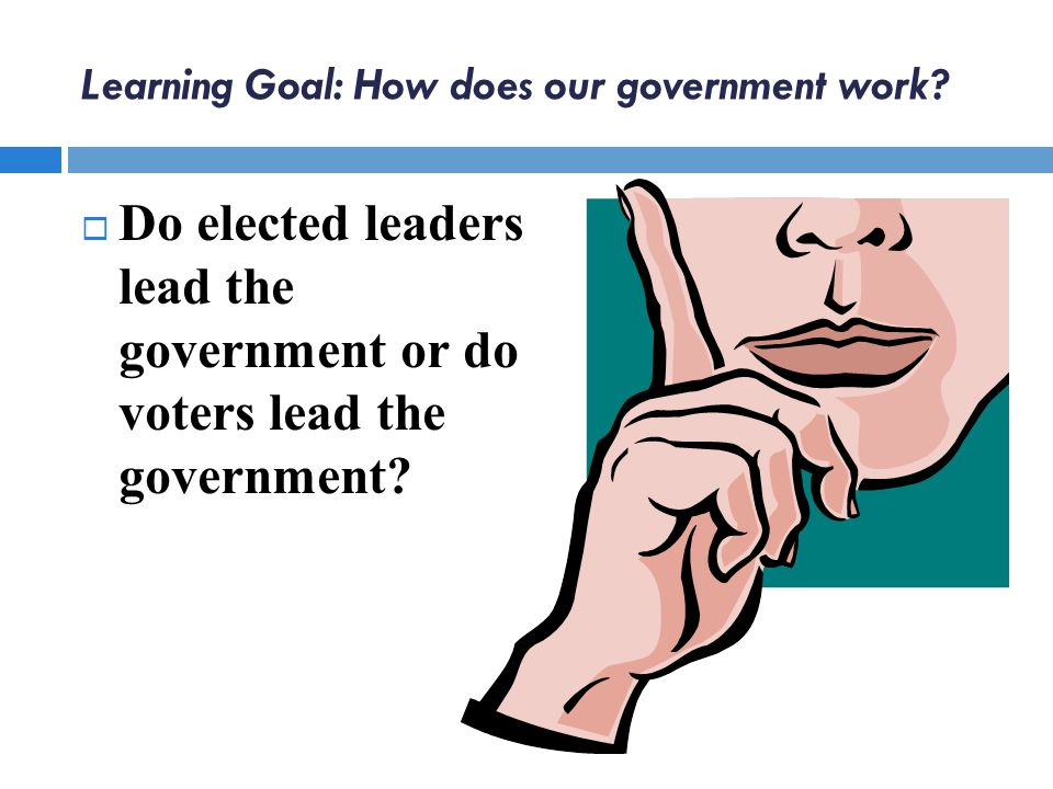 Learning Goal: How does our government work