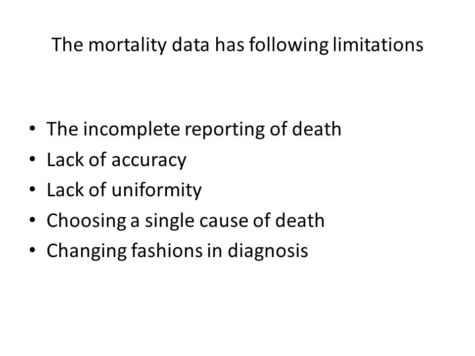 The mortality data has following limitations