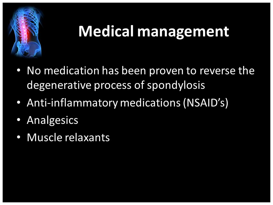 Medical management No medication has been proven to reverse the degenerative process of spondylosis.