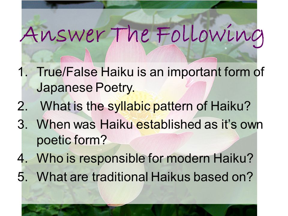 Answer The Following True/False Haiku is an important form of Japanese Poetry. What is the syllabic pattern of Haiku