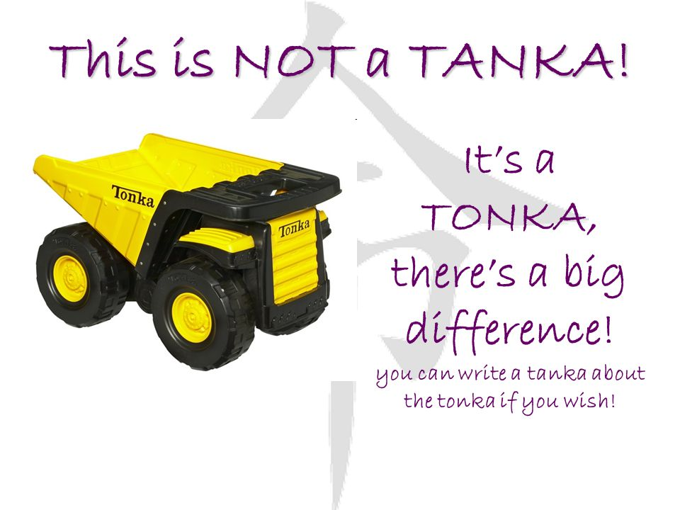 This is NOT a TANKA! It's a TONKA, there's a big difference!