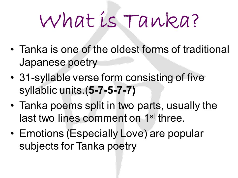 What is Tanka Tanka is one of the oldest forms of traditional Japanese poetry.