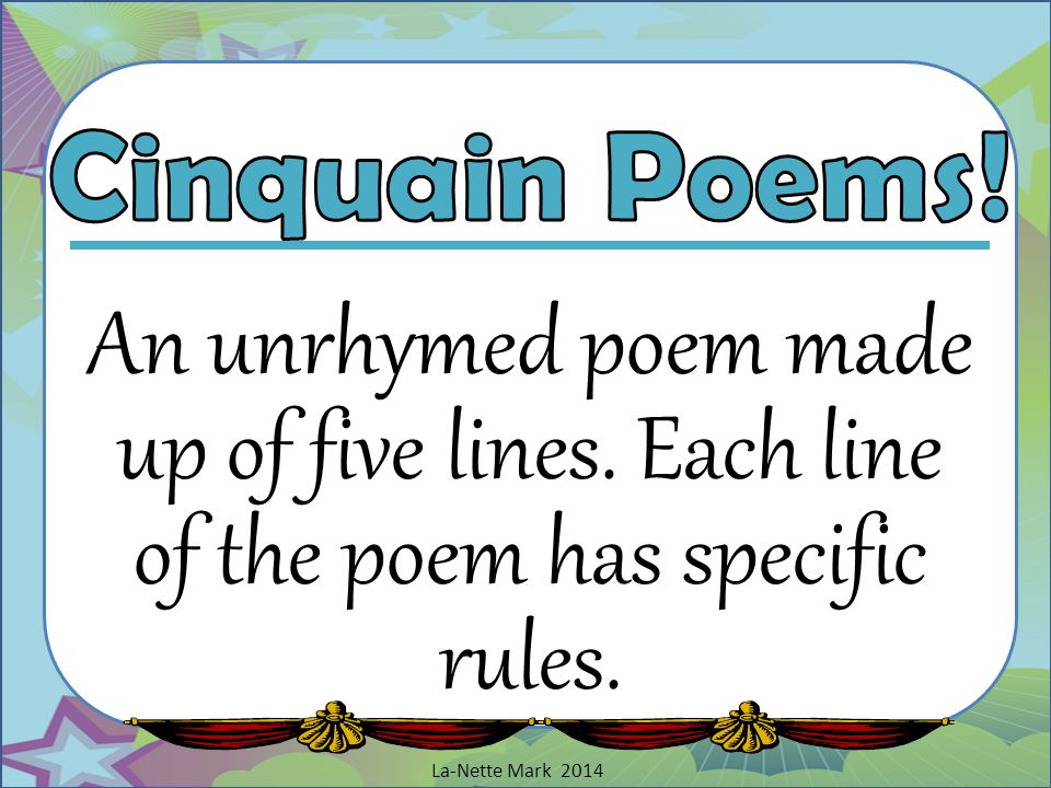Cinquain Poems. An unrhymed poem made up of five lines.