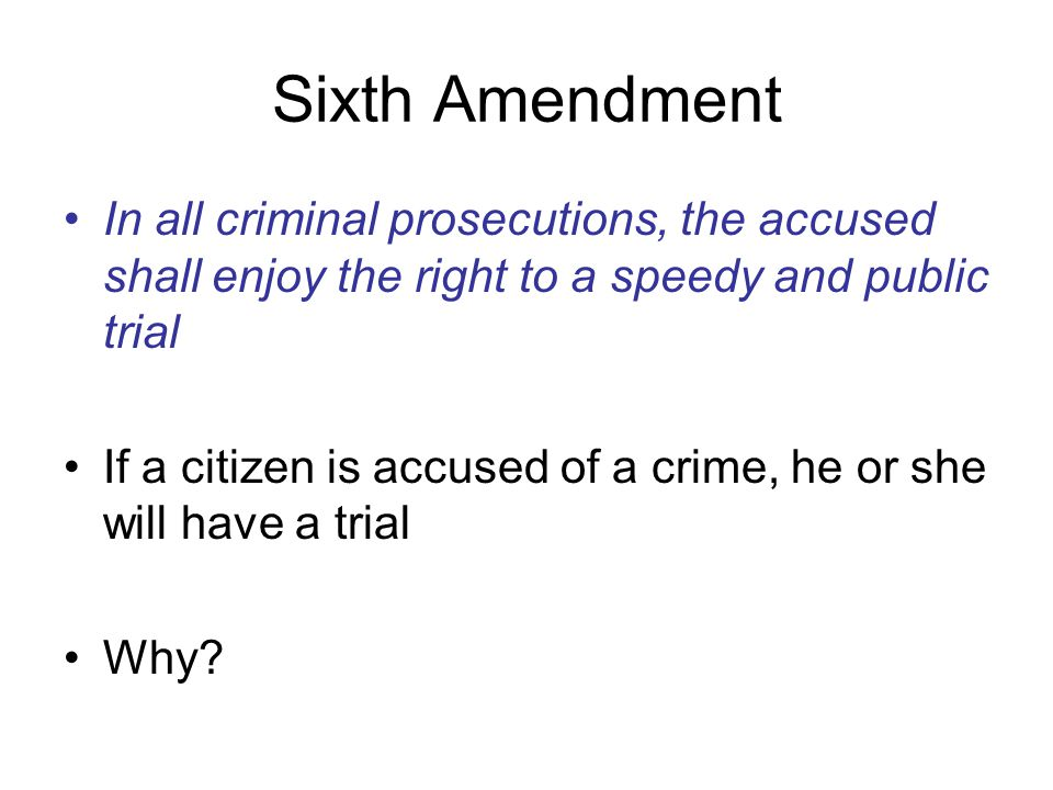 Sixth Amendment In all criminal prosecutions, the accused shall enjoy the right to a speedy and public trial.
