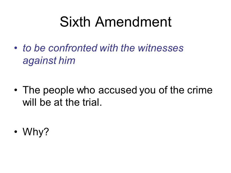 Sixth Amendment to be confronted with the witnesses against him