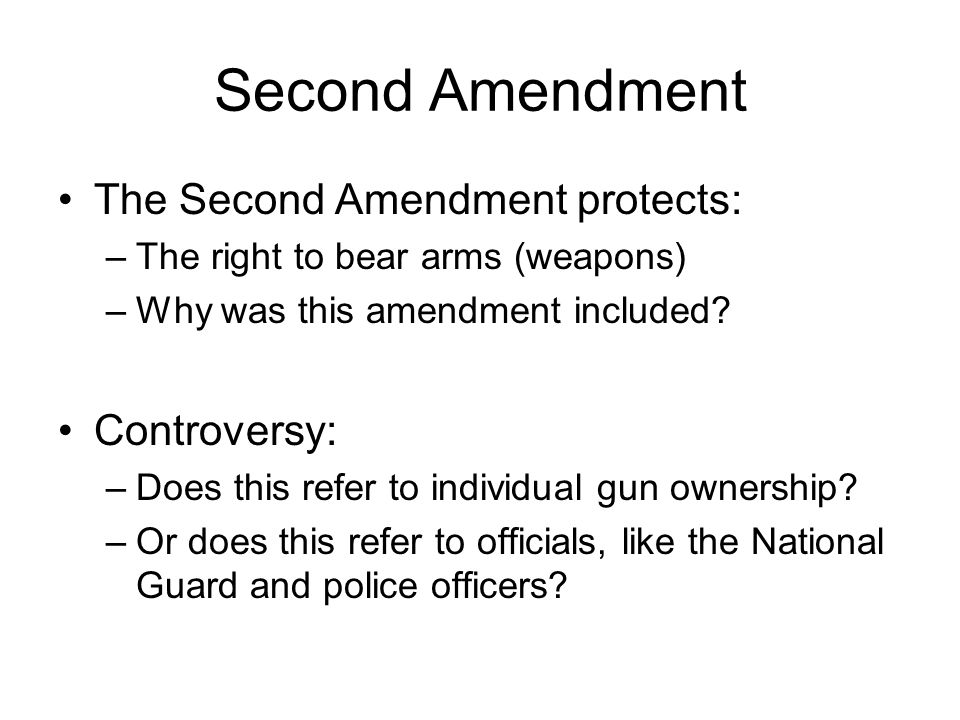 Second Amendment The Second Amendment protects: Controversy: