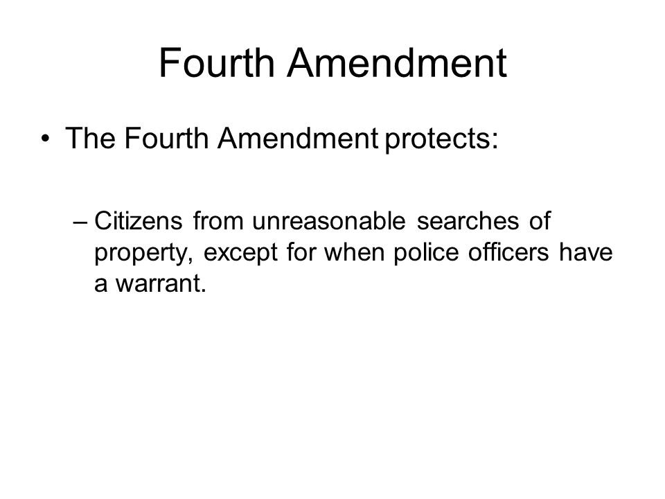 Fourth Amendment The Fourth Amendment protects: