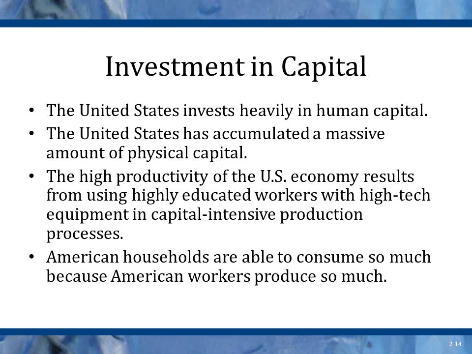 Investment in Capital The United States invests heavily in human capital. The United States has accumulated a massive amount of physical capital.