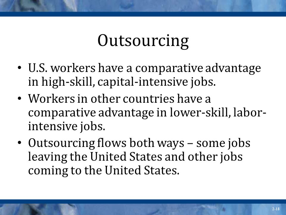 Outsourcing U.S. workers have a comparative advantage in high-skill, capital-intensive jobs.