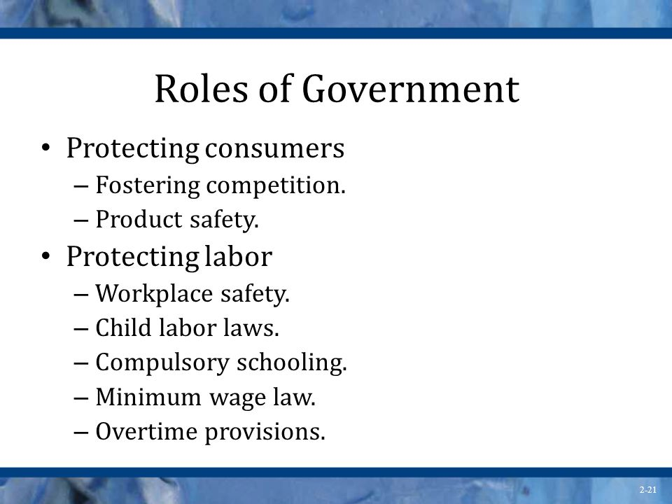 Roles of Government Protecting consumers Protecting labor