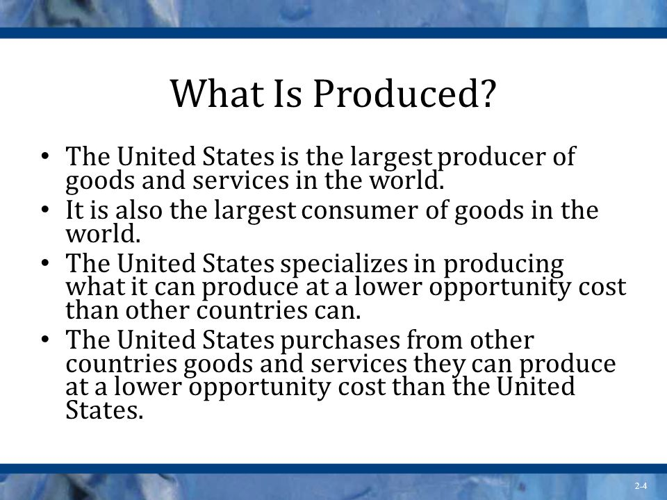 What Is Produced The United States is the largest producer of goods and services in the world.
