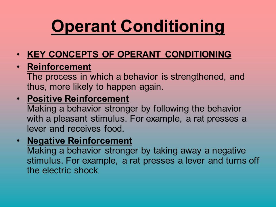 operant conditioning key features Classical conditioning is a reflexive or automatic type of learning in which a  key concepts several  with in-depth coverage of operant and classical.