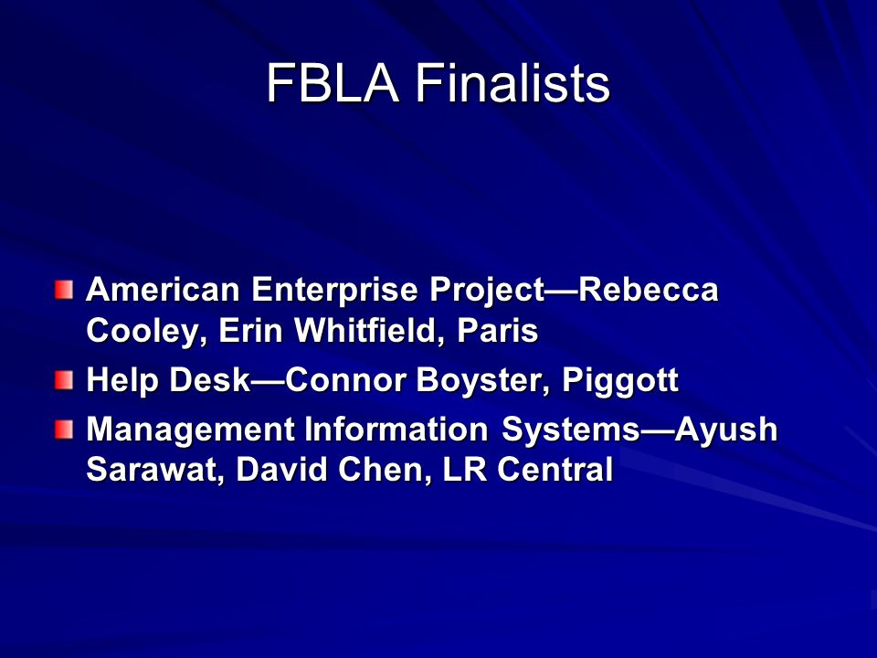 FBLA Finalists American Enterprise Project—Rebecca Cooley, Erin Whitfield, Paris. Help Desk—Connor Boyster, Piggott.