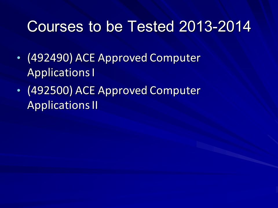 Courses to be Tested 2013-2014 (492490) ACE Approved Computer Applications I.