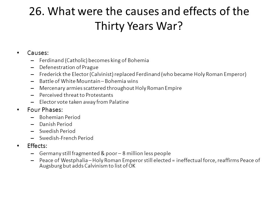 the causes of the thirty years war Free essay: thirty years war philip, spanish kings  the war caused the  demise of the holy roman empire, and the rise of france as the new power in  europe.