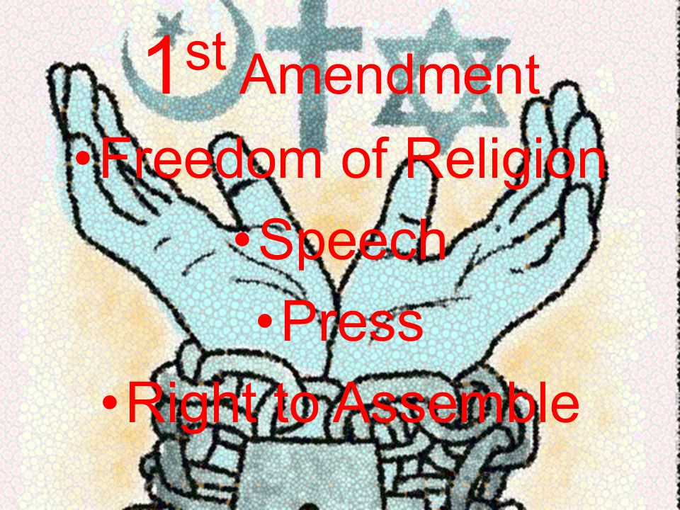 1st Amendment Freedom of Religion Speech Press Right to Assemble