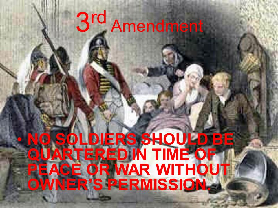 3rd Amendment No Soldiers should be Quartered in time of Peace or War without owner's permission.