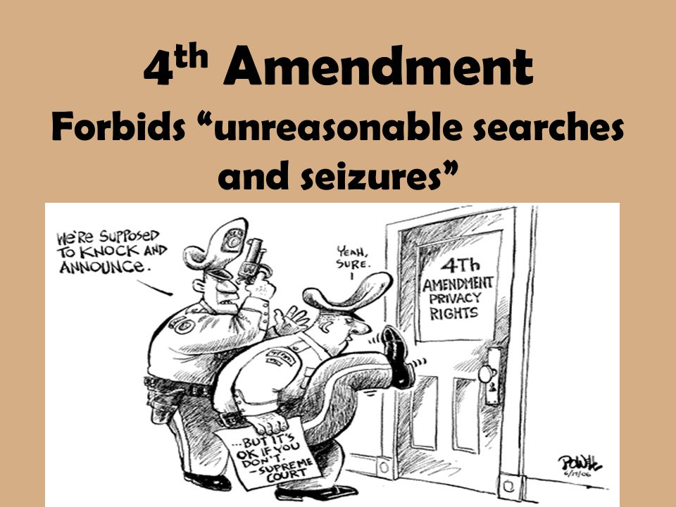 Forbids unreasonable searches and seizures