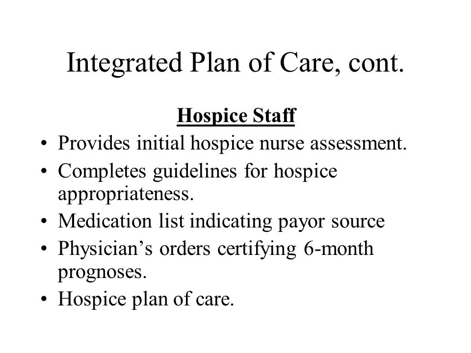 hospice care plan At visiting nurse & hospice of fairfield county, our team of nurses, social workers, spiritual care providers and volunteers are there for you and your family to create a care plan that is tailored to your specific needs, including.